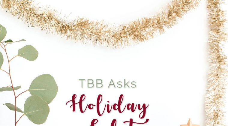 TBB Asks – Holiday Edition